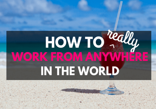 HOW TO WORK FROM ANYWHERE IN THE WORLD