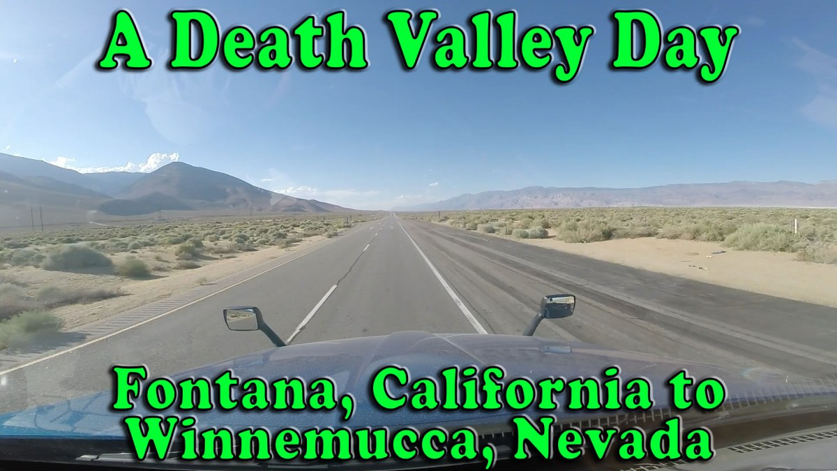 A Death Valley Kind Of Day - Fontana CA to Winnemucca NV [Video]