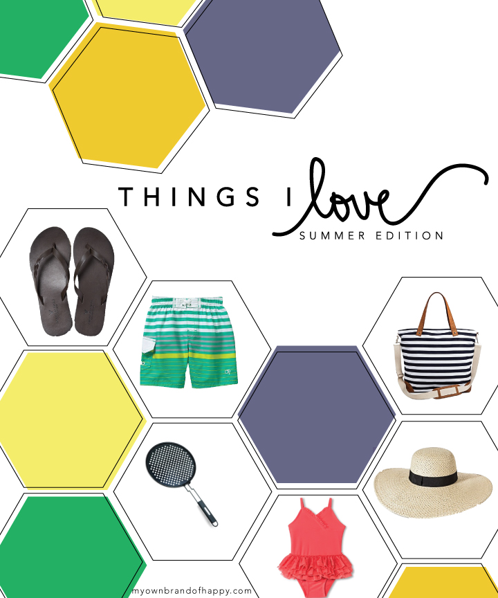 MY OWN BRAND OF HAPPY | THINGS I LOVE: SUMMER | BEST OF SUMMER PICKS