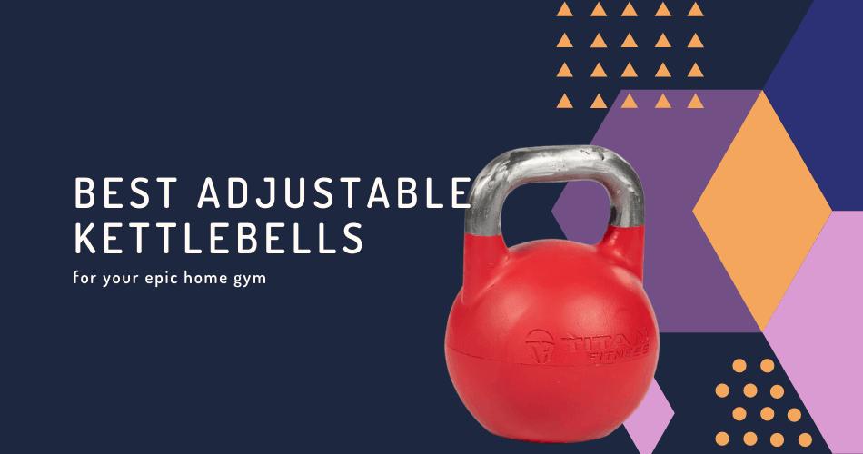 Best Adjustable Kettlebells