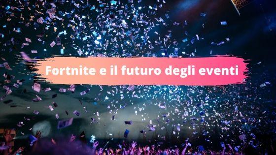 Fortnite e il futuro degli eventi