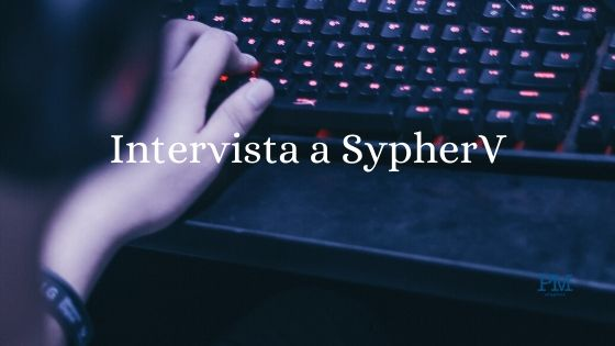 SypherV, Team Machete, Machete Gaming, Intervista a SypherV,