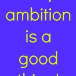 Ambition: Why It's A Good Thing