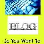 So You Want To Start A Blog – My Top Ten Tips!