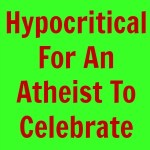 Is It Hypocritical For An Atheist To Celebrate Christmas?