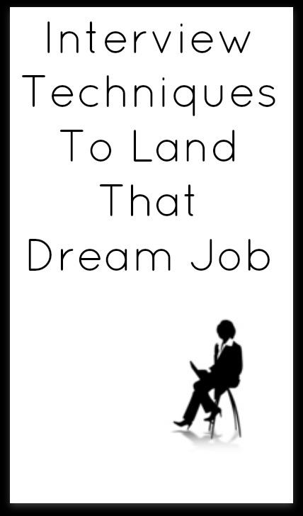 Interview Techniques To Land That Dream Job