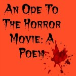 An Ode To The Horror Movie: A Poem