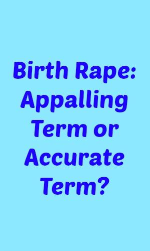 Birth Rape: Appalling Term or Accurate Term?