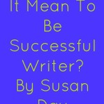 What Does It Mean To Be Successful Writer? Guest Post by Susan Day