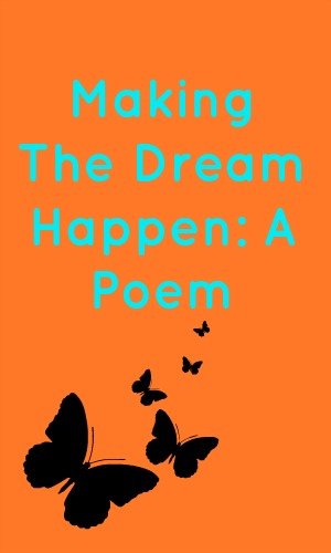 Making The Dream Happen: A Poem