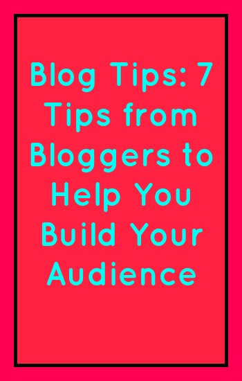 Blog Tips: 7 tips from bloggers to help you build your audience in light blue text on a dark pink background