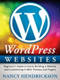 WordPress Websites: Beginner's Guide to Easily Building a Website & Customizing It With Themes and Plugins (Writing Skills Book 4)