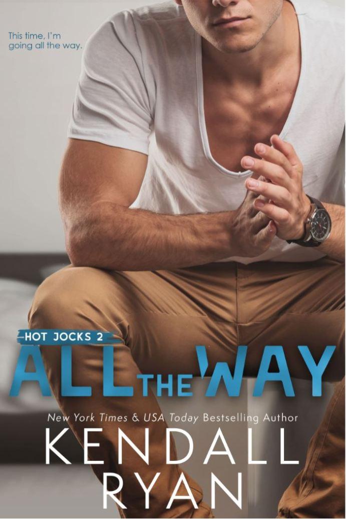 All The Way (Hot Jocks #2) by Kendall Ryan
