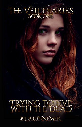 Trying To Live With The Dead (The Veil Diaries Book 1)