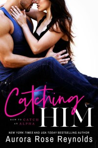 Book Review Catching Him (How to Catch an Alpha #1) by Aurora Rose Reynolds