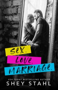 Sex. Love. Marriage by Shey Stahl