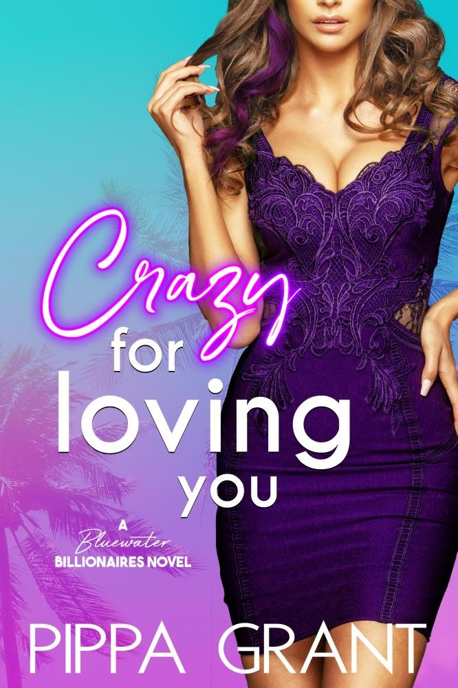 Crazy for Loving You (Bluewater Billionaires) by Pippa Grant