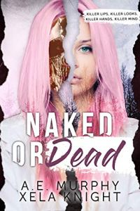 NAKED OR DEAD by A.E. Murphy