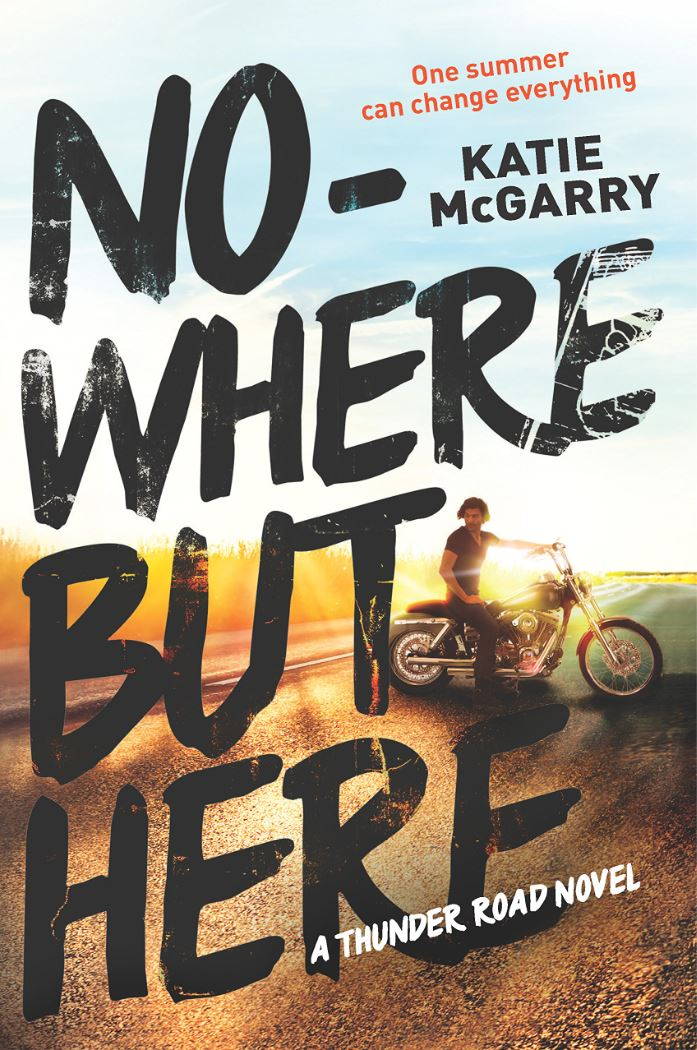 Nowhere But Here (Thunder Road #1) by Katie McGarry