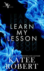 Learn My Lesson (Wicked Villains #2) by Katee Robert