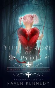 For the Love of Cupidity (Heart Hassle #3.5) by Raven Kennedy