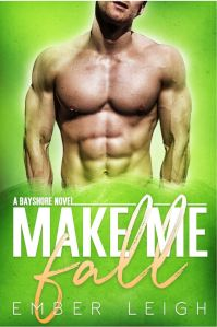 Make Me Fall (Bayshore #2) by Ember Leigh