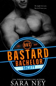 Bastard Bachelor Society (The Bachelor Club #1) by Sara Ney