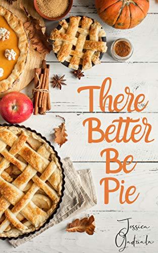 There Better Be Pie by Jessica Gadziala