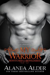 My Warrior (Bewitched and Bewildered #12) by Alanea Alder