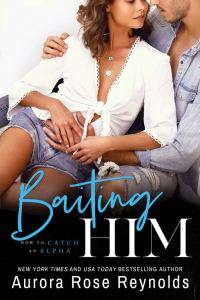 Baiting Him (How to Catch an Alpha #2) by Aurora Rose Reynolds