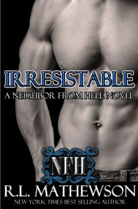 Irresistible (Neighbor from Hell #11) by R.L. Mathewson