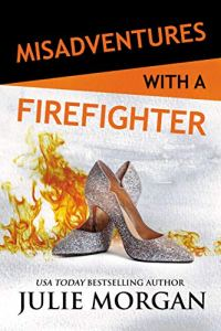 Misadventures with a Firefighter by Julie Morgan