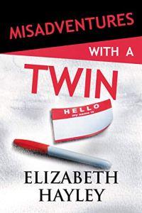 Misadventures with a Twin by Elizabeth Hayley