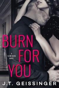 Burn for You (Slow Burn #1) by J.T. Geissinger