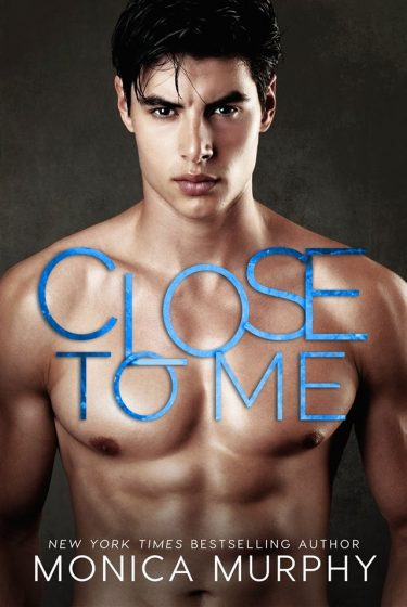 Close to Me by Monica Murphy