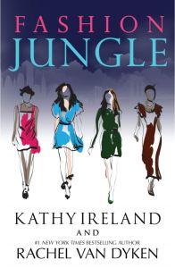 Fashion Jungle by Kathy Ireland & Rachel Van Dyken