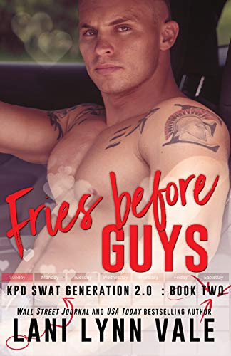 Fries Before Guys (SWAT Generation 2.0 #2) by Lani Lynn Vale