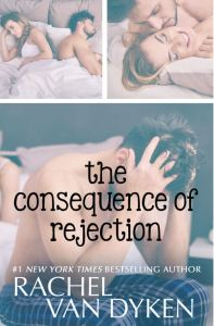 The Consequence of Rejection by Rachel Van Dyken