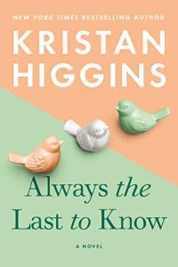 Always the Last to Know by Kristan Higgins