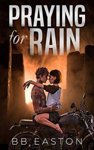 Praying for Rain (The Rain Trilogy #1) by BB Easton