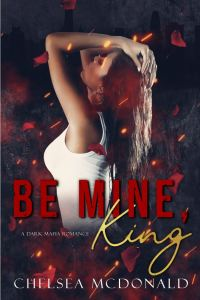 Be Mine, King by Chelsea McDonald
