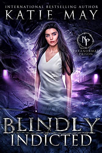 Blindly Indicted (Paranormal Prison) by Katie May