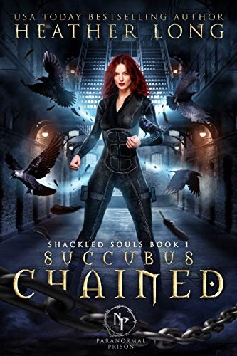 Succubus Chained (Paranormal Prison) by Heather Long