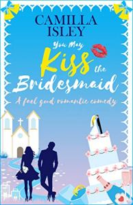 You May Kiss the Bridesmaid by Camilla Isley