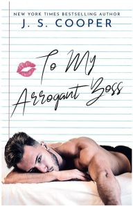 To My Arrogant Boss by J. S. Cooper