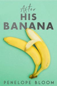 Cover Reveal After His Banana by Penelope Bloom