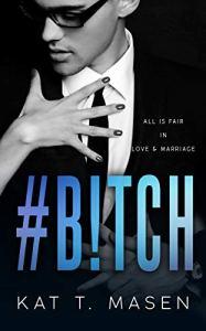 #B!TCH by Kat T. Masen