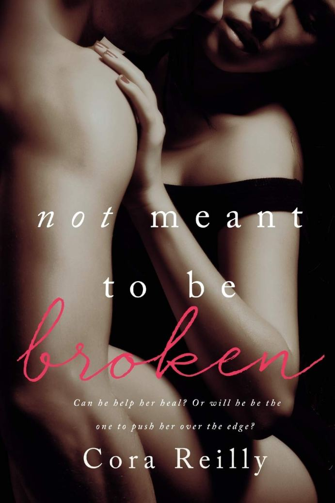 Not Meant To Be Broken by Cora Reilly