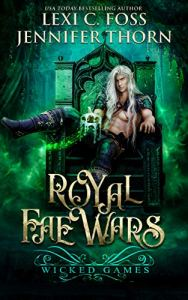 Royal Fae Wars Wicked Games by Lexi C. Foss