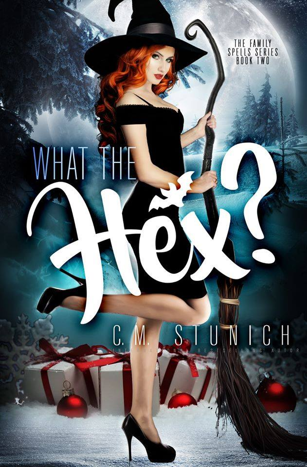 What The Hex (The Family Spells #2) by C.M. Stunich